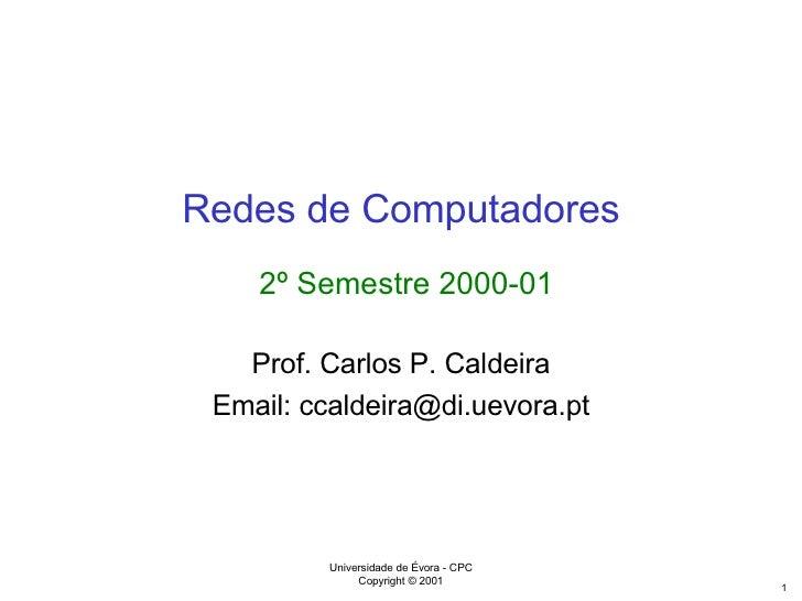 Redes de Computadores   2º Semestre 2000-01 Prof. Carlos P. Caldeira Email: ccaldeira@di.uevora.pt