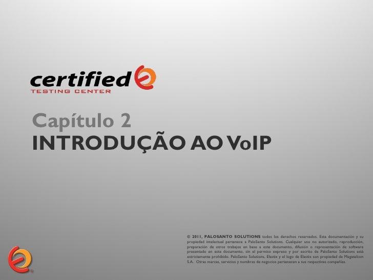 Capítulo 2INTRODUÇÃO AO VoIP           © 2011, PALOSANTO SOLUTIONS todos los derechos reservados. Esta documentación y su ...
