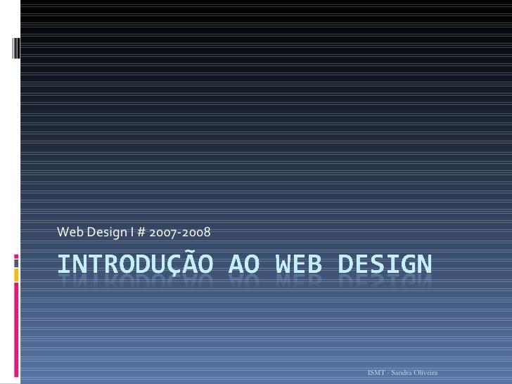 Web Design I # 2007-2008 ISMT - Sandra Oliveira