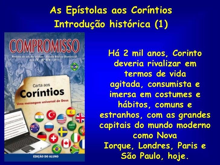 As Epístolas aos Coríntios Introdução histórica (1)            Há 2 mil anos, Corinto             deveria rivalizar em    ...