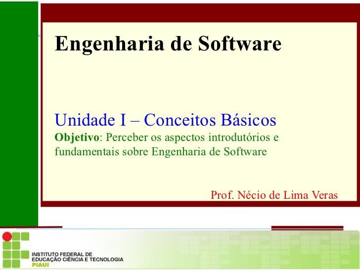 Engenharia de Software Unidade I – Conceitos Básicos Objetivo : Perceber os aspectos introdutórios e fundamentais sobre En...
