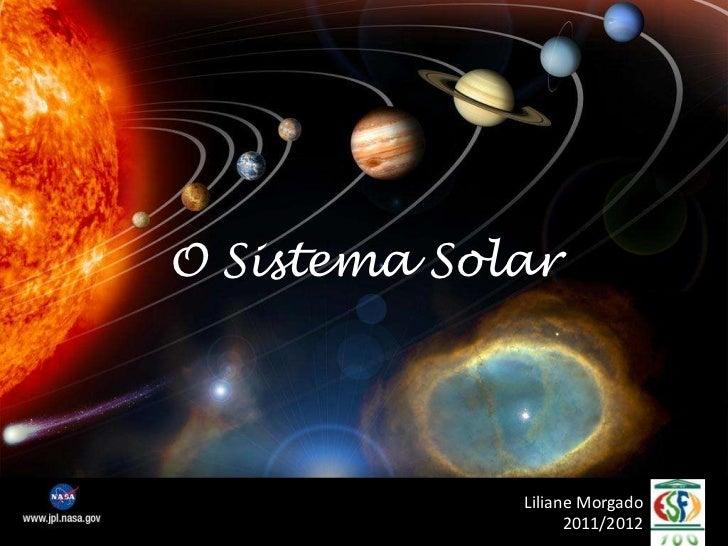 O Sistema Solar             Liliane Morgado                   2011/2012