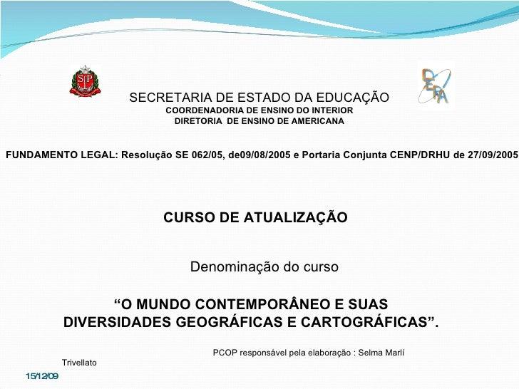 SECRETARIA DE ESTADO DA EDUCAÇÃO COORDENADORIA DE ENSINO DO INTERIOR DIRETORIA  DE ENSINO DE AMERICANA FUNDAMENTO LEGAL: R...