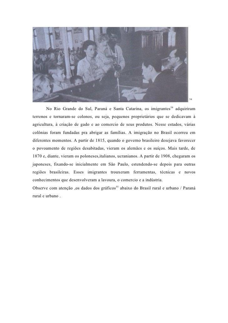 54          No Rio Grande do Sul, Paraná e Santa Catarina, os imigrantes54 adquiriram terrenos e tornaram-se colonos, ou s...