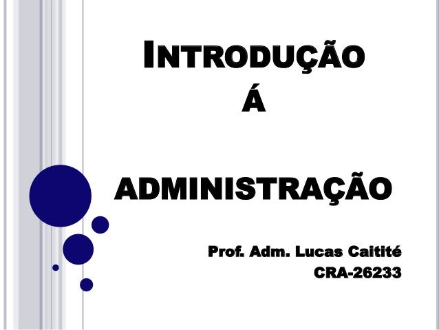 INTRODUÇÃO Á ADMINISTRAÇÃO Prof. Adm. Lucas Caitité CRA-26233