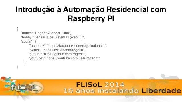 """Introdução à Automação Residencial com Raspberry PI { """"name"""": """"Rogerio Alencar Filho"""", """"hobby"""": """"Analista de Sistemas (web..."""