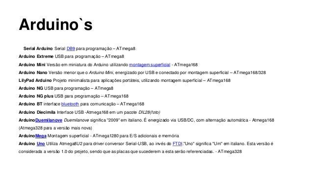 Serial Arduino Serial DB9 para programação – ATmega8 Arduino Extreme USB para programação – ATmega8 Arduino Mini Versão em...