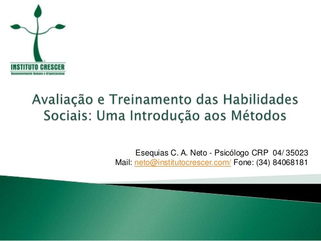 Esequias C. A. Neto - Psicólogo CRP 04/ 35023Mail: neto@institutocrescer.com/ Fone: (34) 84068181