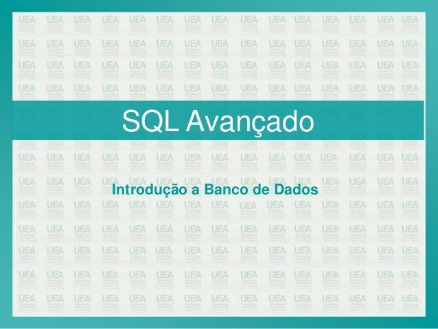 SQL AvançadoIntrodução a Banco de Dados