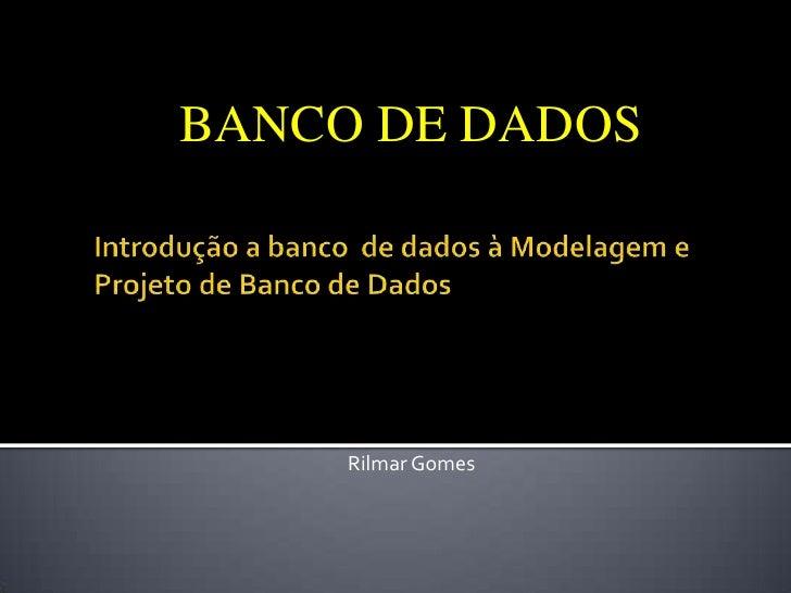 BANCO DE DADOS     Rilmar Gomes
