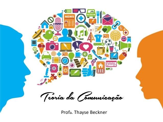 Teoria da Comunicação Profa. Thayse Beckner