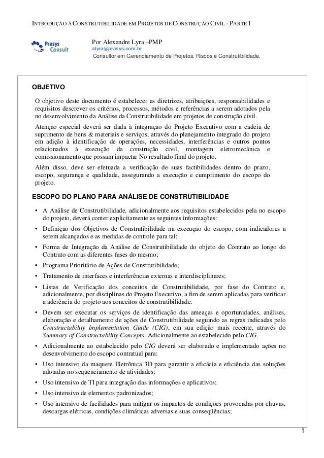 INTRODUÇÃO À CONSTRUTIBILIDADE EM PROJETOS DE CONSTRUÇÃO CIVÍL - PARTE 1 Por Alexandre Lyra –PMP alyra@prasys.com.br  Cons...
