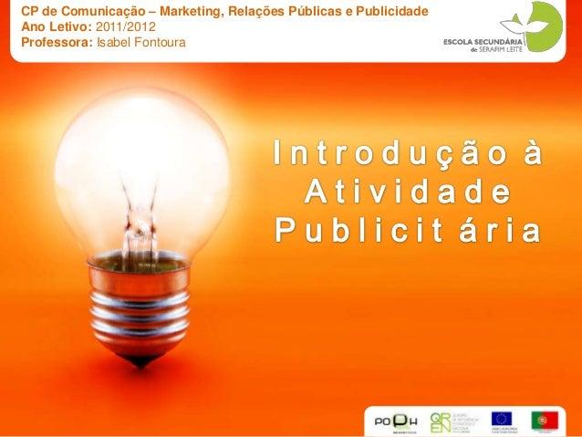 CP de Comunicação – Marketing, Relações Públicas e PublicidadeAno Letivo: 2011/2012Professora: Isabel Fontoura