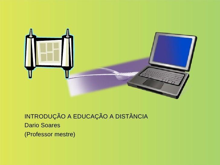 INTRODUÇÃO A EDUCAÇÃO A DISTÂNCIA Dario Soares (Professor mestre)
