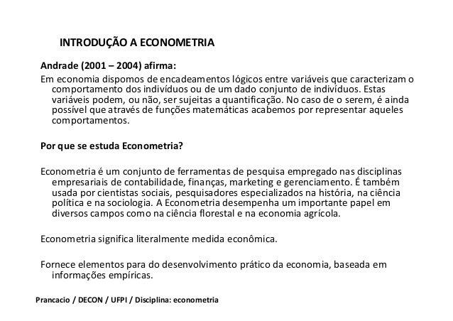 Econometria diz respeito a como n s podemos utilizar a teoria econômica, as teorias da administra ão ou da ciência social ...
