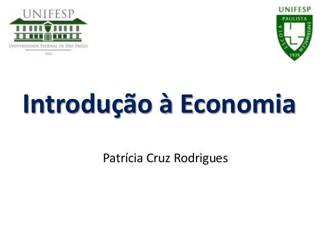 Introdução à Economia      Patrícia Cruz Rodrigues