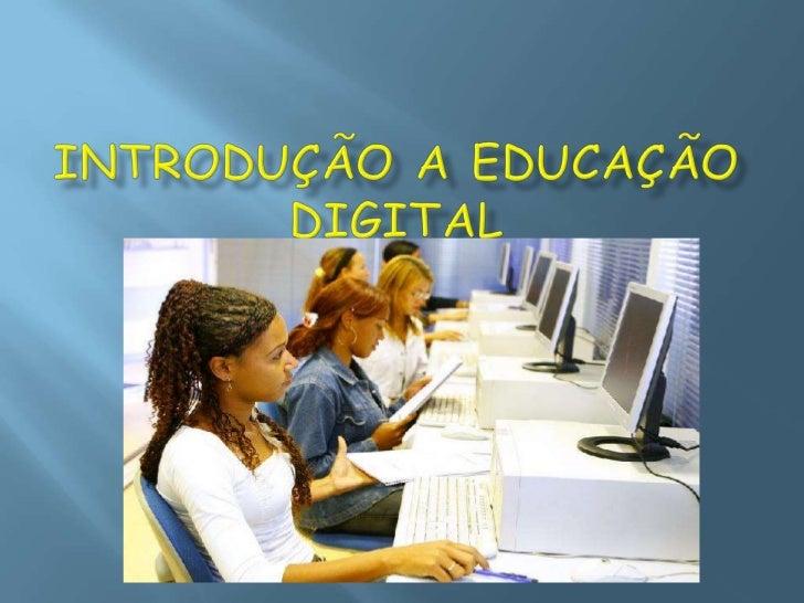 INTRODUÇÃO A EDUCAÇÃO DIGITAL<br />