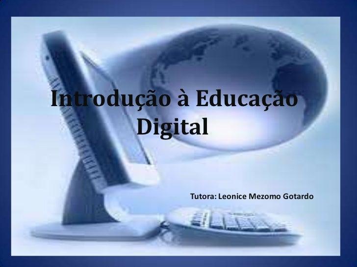 Introdução à Educação Digital.<br />Tutora: LeoniceMezomoGotardo<br />