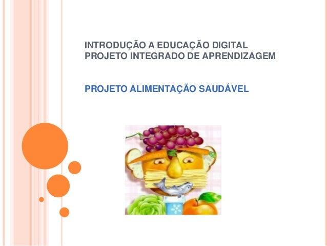 INTRODUÇÃO A EDUCAÇÃO DIGITAL PROJETO INTEGRADO DE APRENDIZAGEM  PROJETO ALIMENTAÇÃO SAUDÁVEL