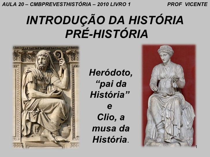 AULA 20 – CMBPREVESTHISTÓRIA – 2010 LIVRO 1   PROF VICENTE        INTRODUÇÃO DA HISTÓRIA             PRÉ-HISTÓRIA         ...