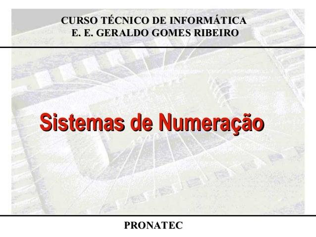 Sistemas de NumeraçãoSistemas de NumeraçãoCURSO TÉCNICO DE INFORMÁTICACURSO TÉCNICO DE INFORMÁTICAE. E. GERALDO GOMES RIBE...