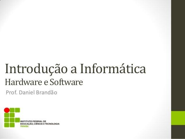 Introdução a Informática Hardware e Software Prof. Daniel Brandão