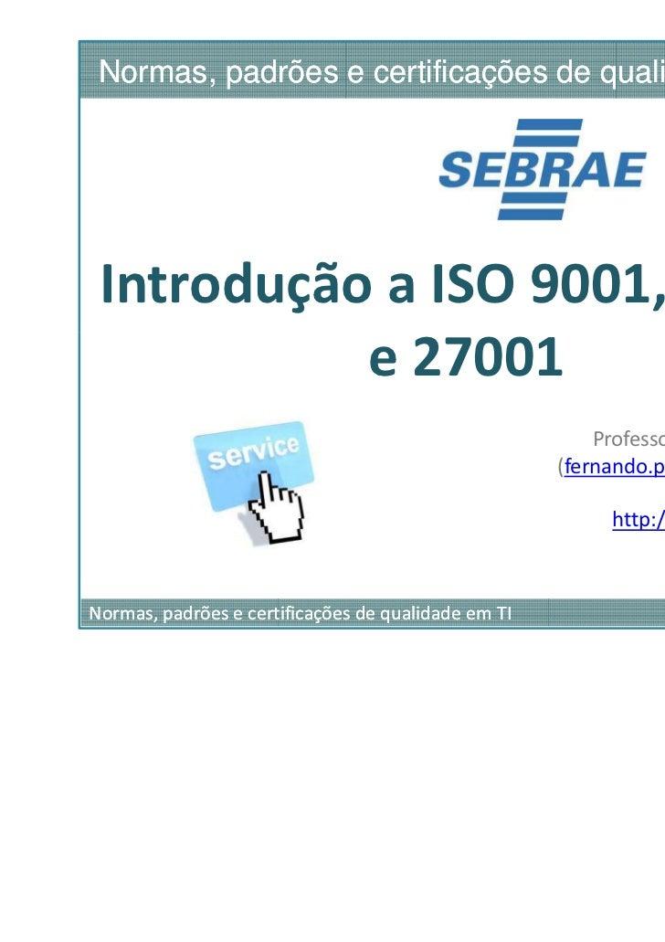 Normas, padrões e certificações de qualidade em TI Introdução a ISO 9001, 20000           e 27001                         ...