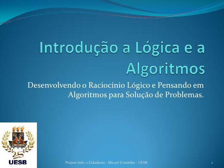 Desenvolvendo o Raciocínio Lógico e Pensando em           Algoritmos para Solução de Problemas.               Projeto Info...
