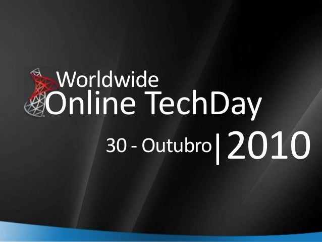 1 Online TechDay |2010 Worldwide 30 - Outubro