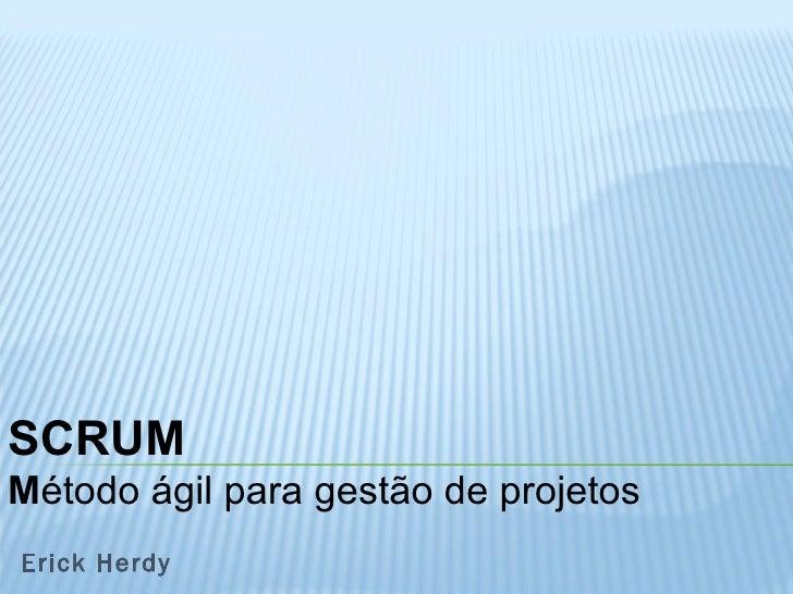 Erick Herdy SCRUM M étodo ágil para gestão de projetos