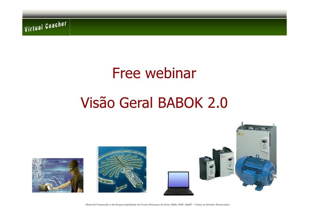 Free webinar  Visão Geral BABOK 2.0     Material Preparado e de Responsabilidade de Ernani Marques da Silva, MBA, PMP, PgM...