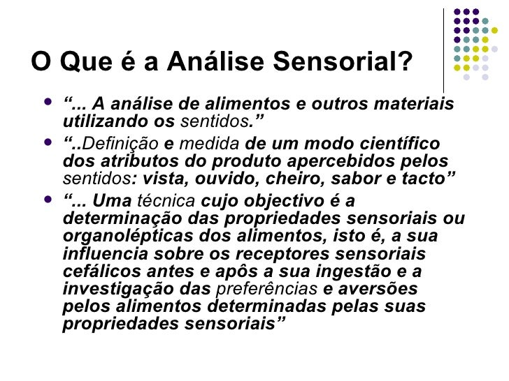 """O Que é a Análise Sensorial?   """"... A análise de alimentos e outros materiais    utilizando os sentidos.""""   """"..Definição..."""