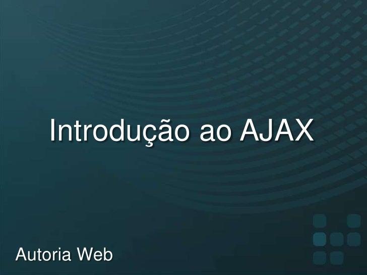 Introdução ao AJAX<br />Autoria Web<br />