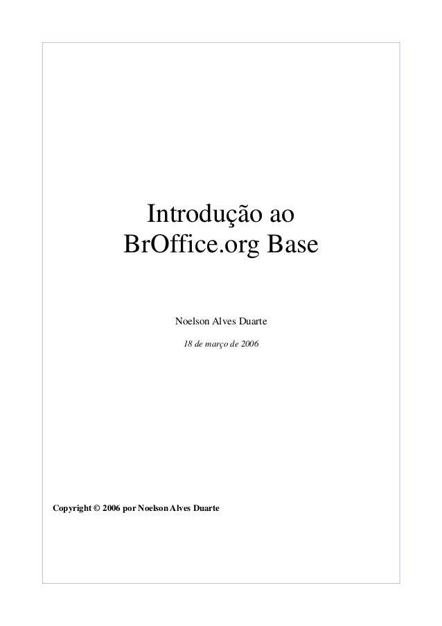 Introdução aoBrOffice.org BaseNoelson Alves Duarte18 de março de 2006Copyright © 2006 por Noelson Alves Duarte
