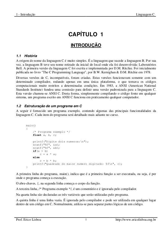 1 - Introdução Linguagem C Prof. Erico Lisboa 1 http://www.ericolisboa.eng.br CAPÍTULO 1 INTRODUÇÃO 1 1.1 História A orige...