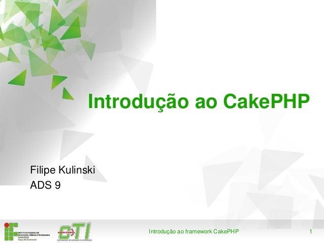 1Introdução ao framework CakePHP Introdução ao CakePHP Filipe Kulinski ADS 9