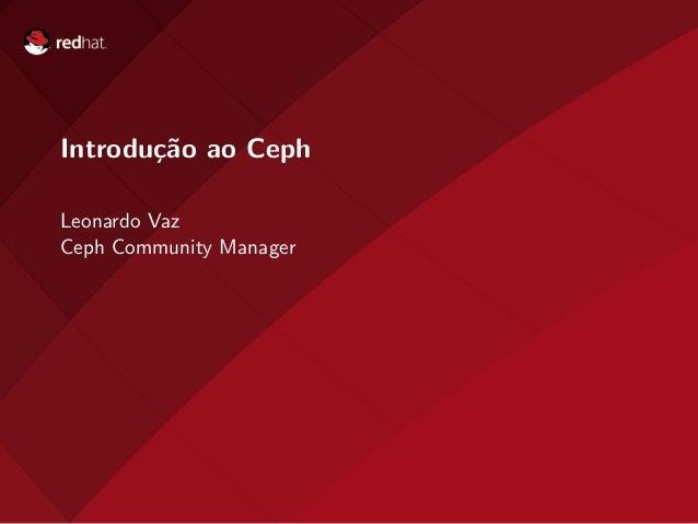 Introdu¸c˜ao ao Ceph Leonardo Vaz Ceph Community Manager