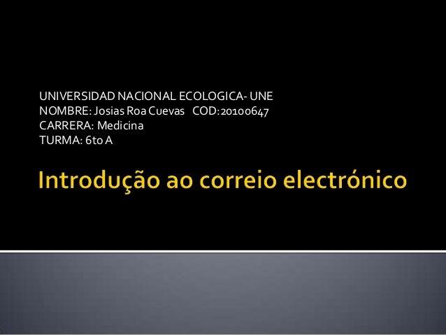 UNIVERSIDAD NACIONAL ECOLOGICA- UNENOMBRE: Josias RoaCuevas COD:20100647CARRERA: MedicinaTURMA: 6toA