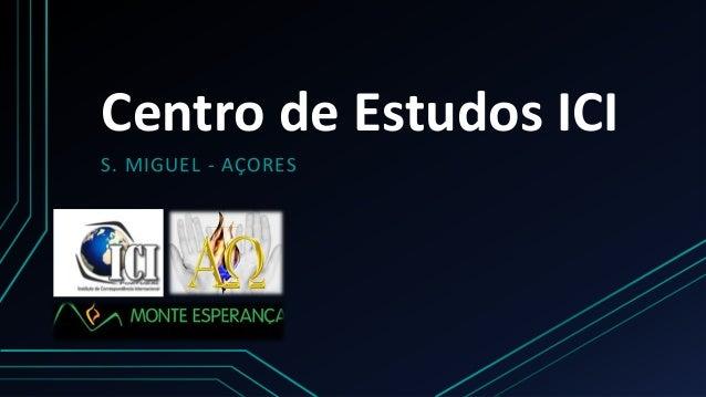 Centro de Estudos ICI S. MIGUEL - AÇORES