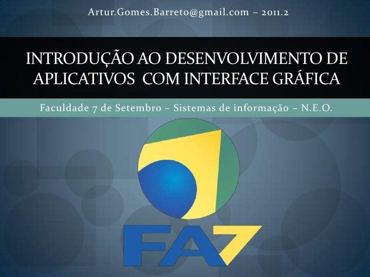 Faculdade 7 de Setembro – Sistemas de informaçã0 – N.E.O.<br />Artur.Gomes.Barreto@gmail.com – 2011.2<br />Introdução ao d...