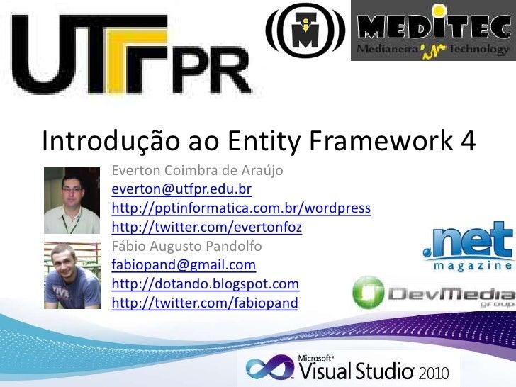 Introdução ao Entity Framework 4<br />Everton Coimbra de Araújo<br />everton@utfpr.edu.br<br />http://pptinformatica.com.b...