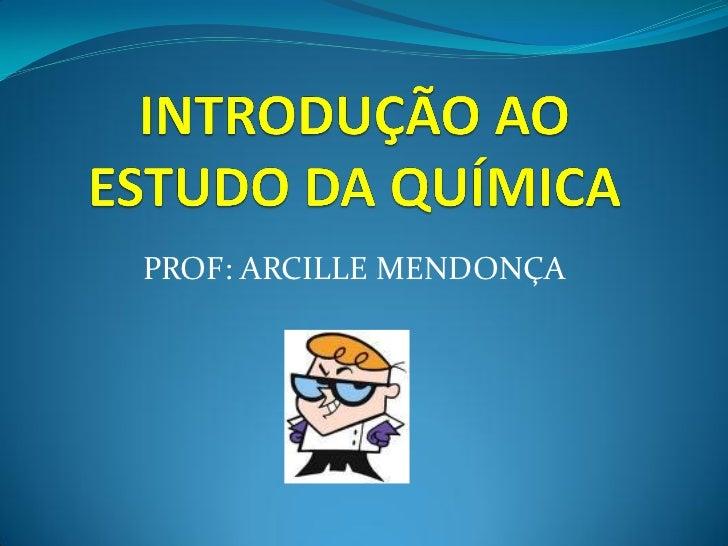 PROF: ARCILLE MENDONÇA