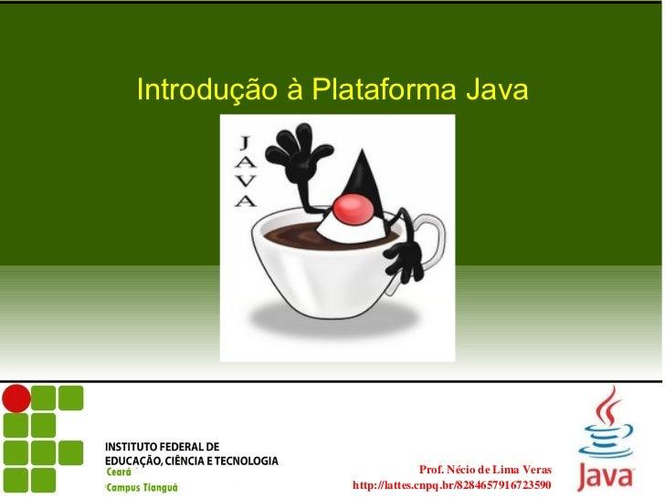 Introdução à Plataforma Java                                                    Prof.NéciodeLimaVeras               ...