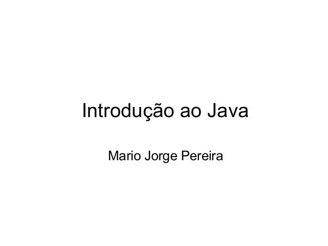 Introdução ao Java Mario Jorge Pereira