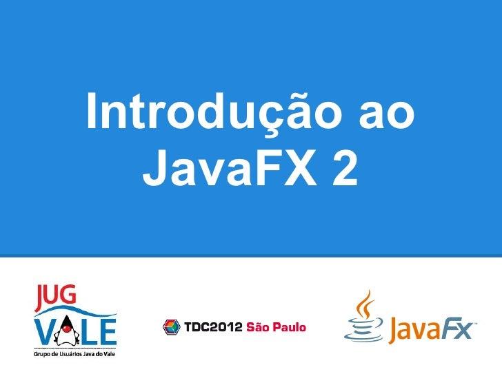 Introdução ao   JavaFX 2
