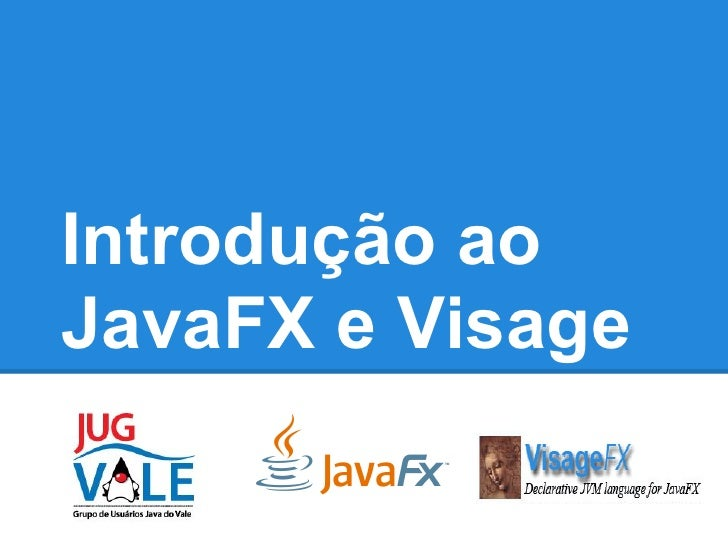 Introdução aoJavaFX e Visage