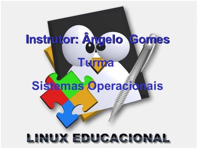 Instrutor: Ângelo Gomes        Turma Sistemas Operacionais