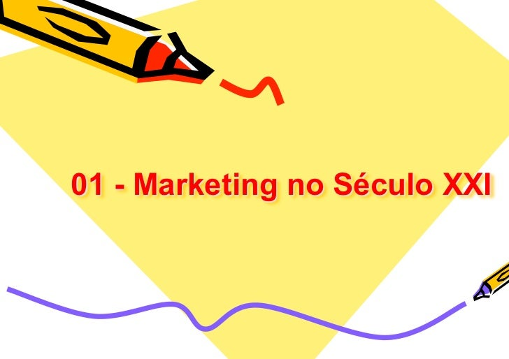 01 - Marketing no Século XXI
