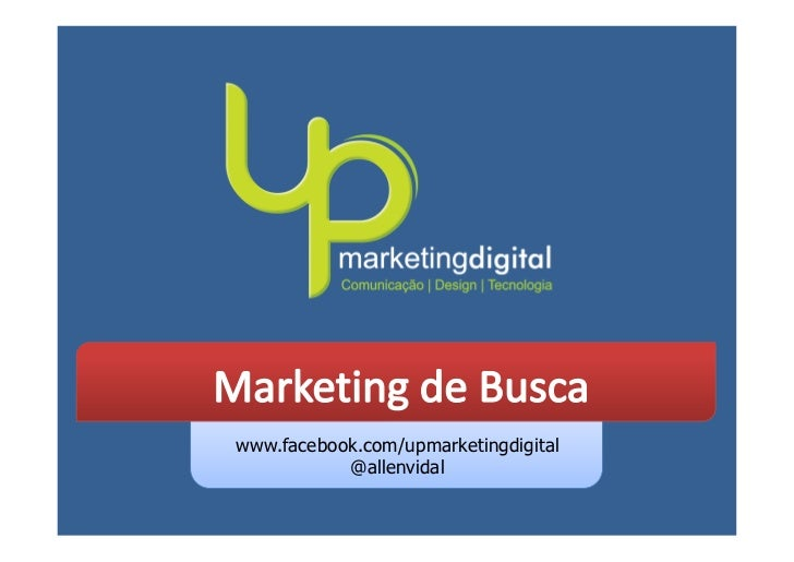 www.facebook.com/upmarketingdigital           @allenvidal