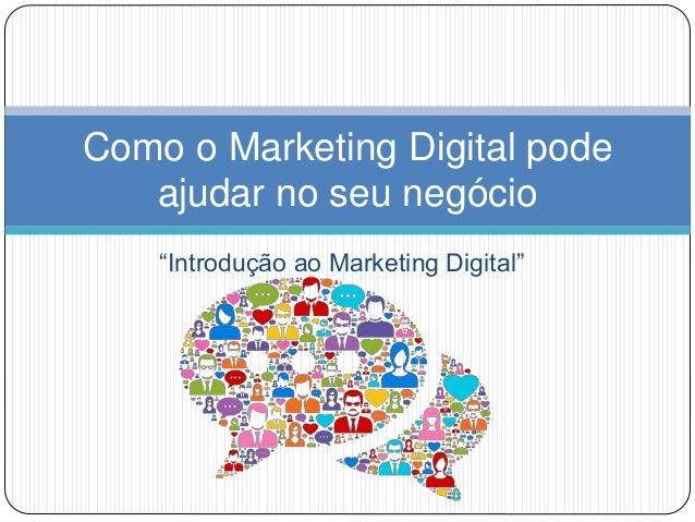 """""""Introdução ao Marketing Digital"""" Como o Marketing Digital pode ajudar no seu negócio"""